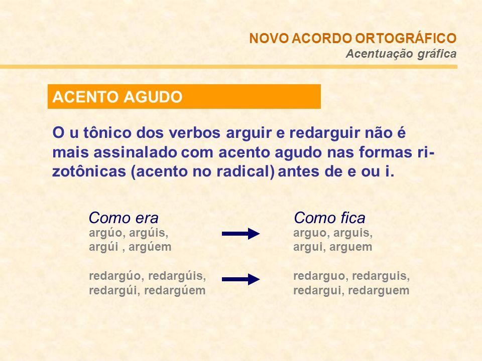 ACENTO AGUDO O u tônico dos verbos arguir e redarguir não é mais assinalado com acento agudo nas formas ri- zotônicas (acento no radical) antes de e o