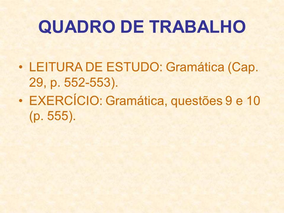QUADRO DE TRABALHO LEITURA DE ESTUDO: Gramática (Cap. 29, p. 552-553). EXERCÍCIO: Gramática, questões 9 e 10 (p. 555).