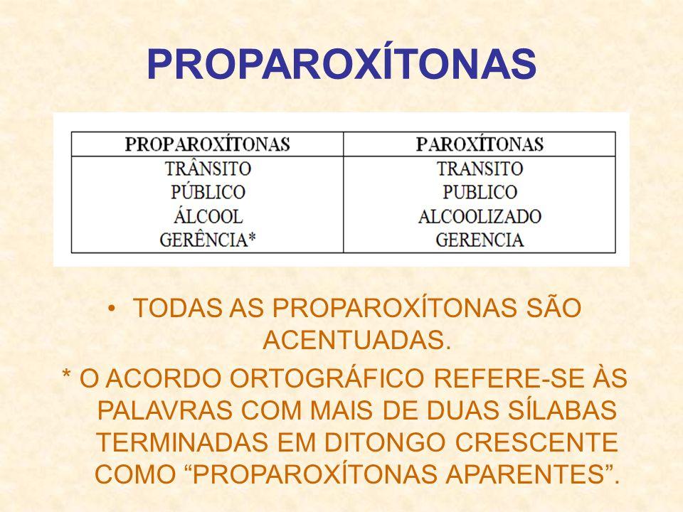 PROPAROXÍTONAS TODAS AS PROPAROXÍTONAS SÃO ACENTUADAS. * O ACORDO ORTOGRÁFICO REFERE-SE ÀS PALAVRAS COM MAIS DE DUAS SÍLABAS TERMINADAS EM DITONGO CRE