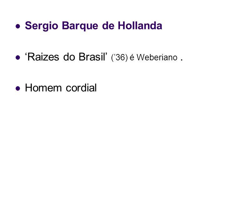 Sergio Barque de Hollanda Raizes do Brasil (36) é Weberiano. Homem cordial
