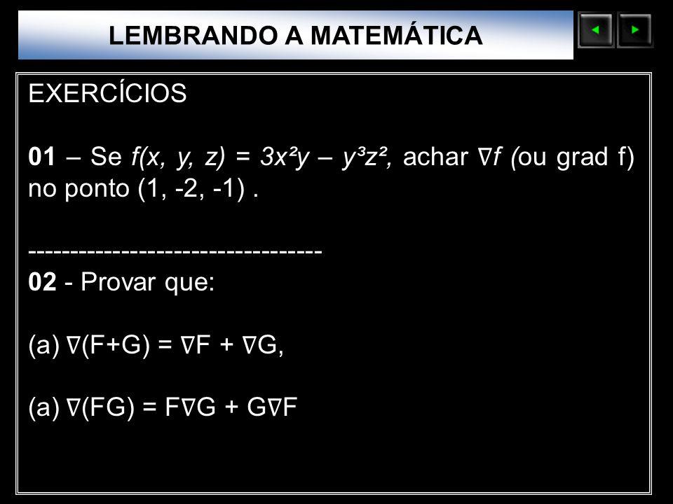 Sólidos Moleculares LEMBRANDO A MATEMÁTICA EXERCÍCIOS 01 – Se f(x, y, z) = 3x²y – y³z², achar f (ou grad f) no ponto (1, -2, -1). --------------------