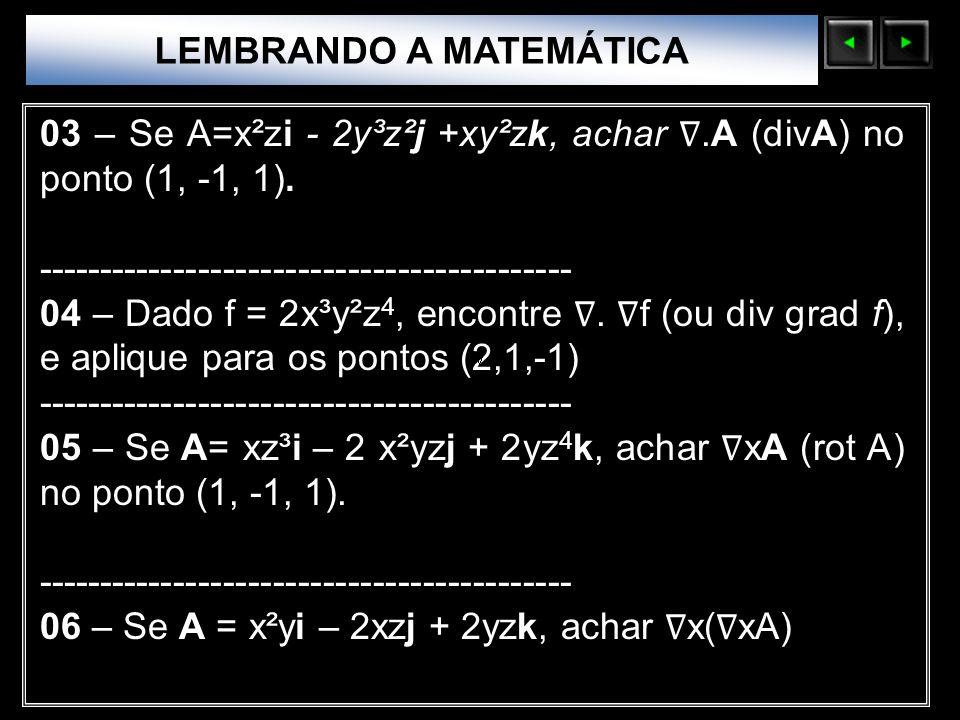 Sólidos Moleculares LEMBRANDO A MATEMÁTICA 03 – Se A=x²zi - 2y³z²j +xy²zk, achar.A (divA) no ponto (1, -1, 1). ---------------------------------------