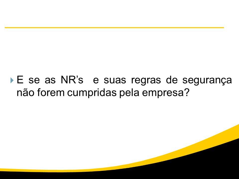 E se as NRs e suas regras de segurança não forem cumpridas pela empresa?