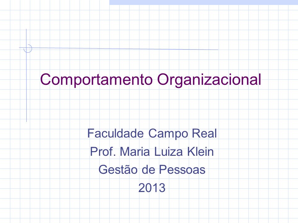 Comportamento Organizacional Faculdade Campo Real Prof. Maria Luiza Klein Gestão de Pessoas 2013