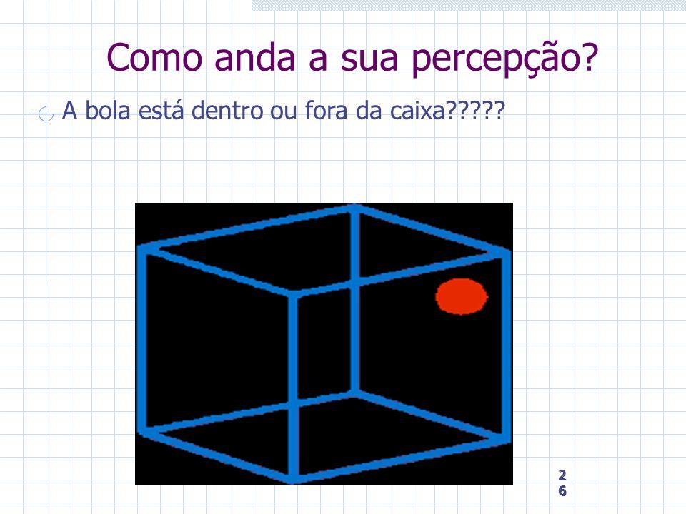 26 26 26 Como anda a sua percepção? A bola está dentro ou fora da caixa?????