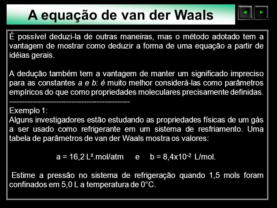 Sólidos Moleculares A equação de van der Waals É possível deduzi-la de outras maneiras, mas o método adotado tem a vantagem de mostrar como deduzir a
