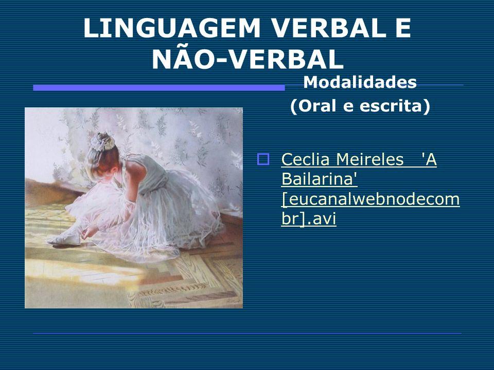 LINGUAGEM VERBAL E NÃO-VERBAL Modalidades (Oral e escrita) Ceclia Meireles 'A Bailarina' [eucanalwebnodecom br].avi Ceclia Meireles 'A Bailarina' [euc