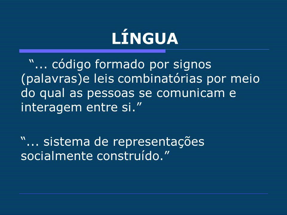 LÍNGUA... código formado por signos (palavras)e leis combinatórias por meio do qual as pessoas se comunicam e interagem entre si.... sistema de repres