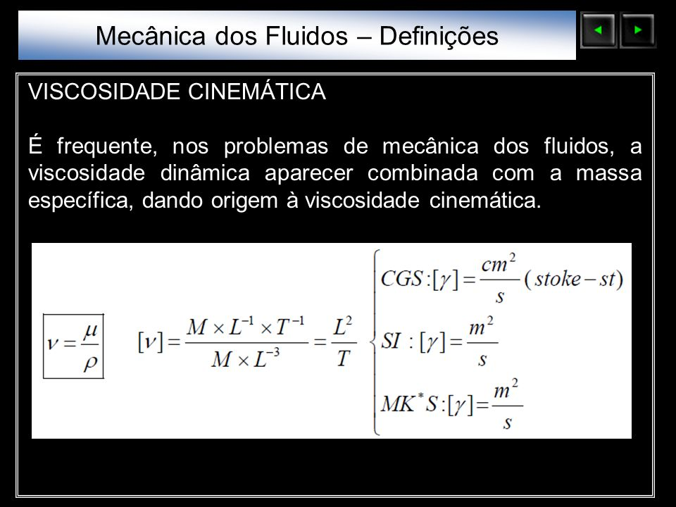 Sólidos Moleculares VISCOSIDADE CINEMÁTICA É frequente, nos problemas de mecânica dos fluidos, a viscosidade dinâmica aparecer combinada com a massa e