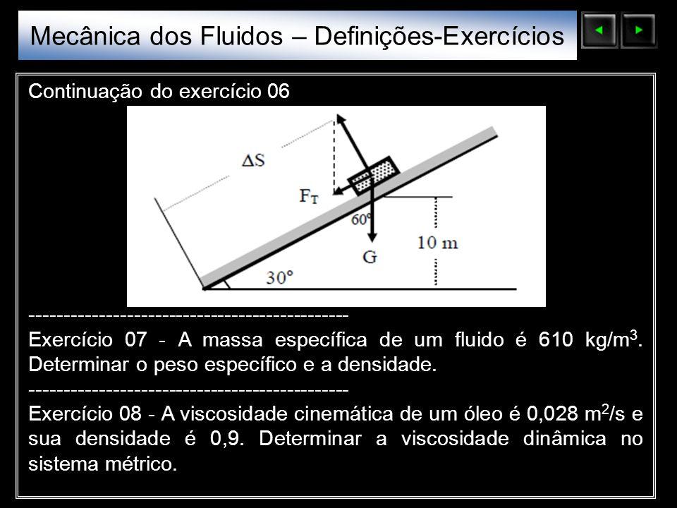 Sólidos Moleculares Continuação do exercício 06 ---------------------------------------------- Exercício 07 - A massa específica de um fluido é 610 kg