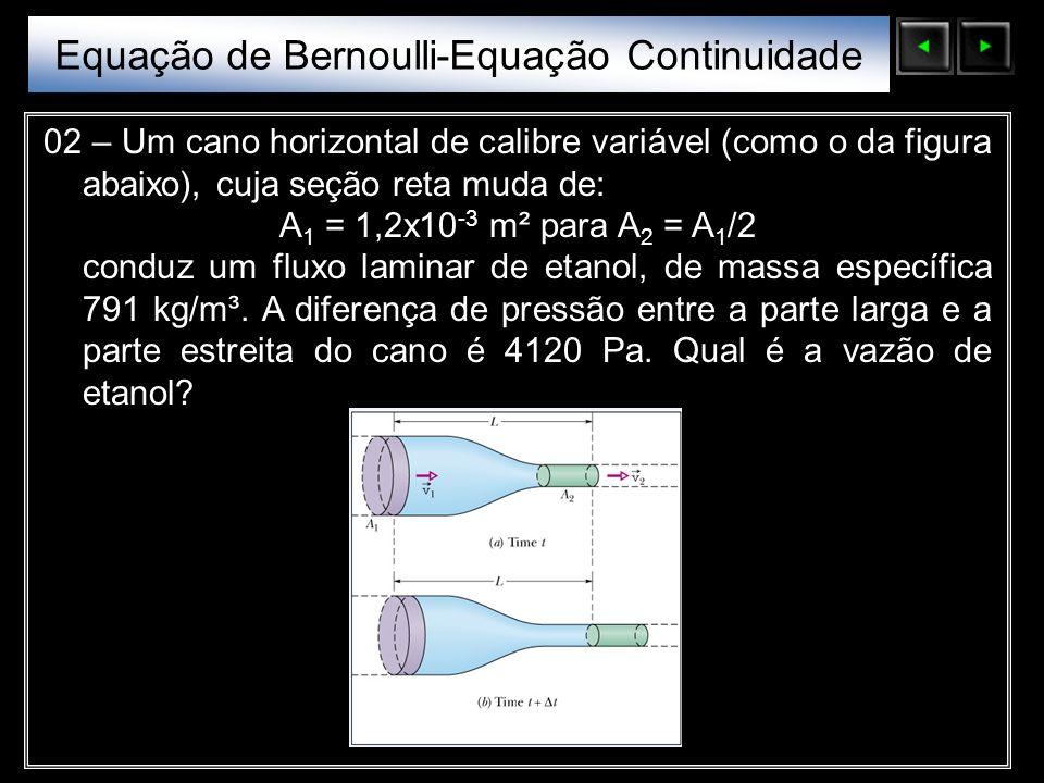 Sólidos Moleculares 02 – Um cano horizontal de calibre variável (como o da figura abaixo), cuja seção reta muda de: A 1 = 1,2x10 -3 m² para A 2 = A 1