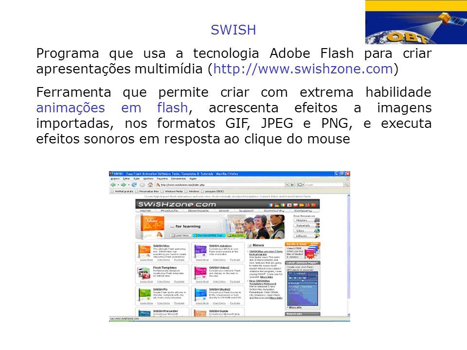 SWISH Programa que usa a tecnologia Adobe Flash para criar apresentações multimídia (http://www.swishzone.com) Ferramenta que permite criar com extrem