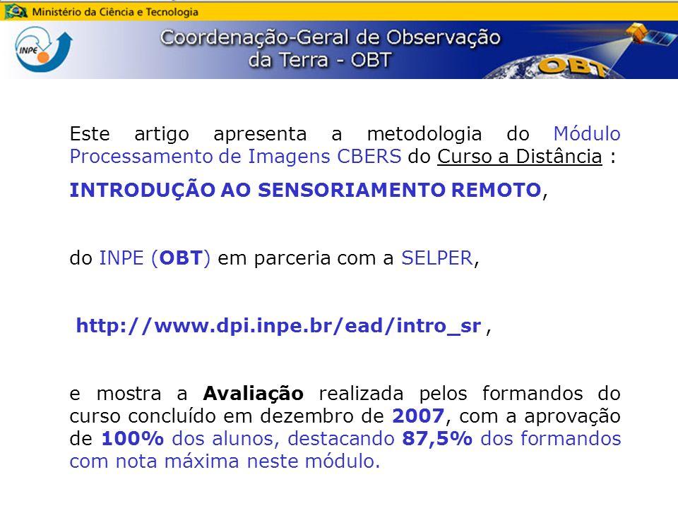 O INPE, através da OBT, disponibilizou, via internet, os resultados da 1ª Pesquisa realizada sobre o Perfil dos Usuários das Imagens CBERS* (http://www3.dgi.inpe.br/pesquisa2007/resultados.html) Parte II – Indicadores de Gestão Quadro 29 (Pessoas F.