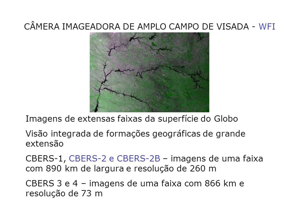CÂMERA IMAGEADORA DE AMPLO CAMPO DE VISADA - WFI Imagens de extensas faixas da superfície do Globo Visão integrada de formações geográficas de grande