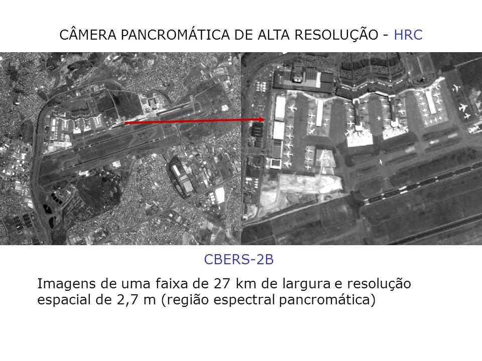 CÂMERA PANCROMÁTICA DE ALTA RESOLUÇÃO - HRC CBERS-2B Imagens de uma faixa de 27 km de largura e resolução espacial de 2,7 m (região espectral pancromá