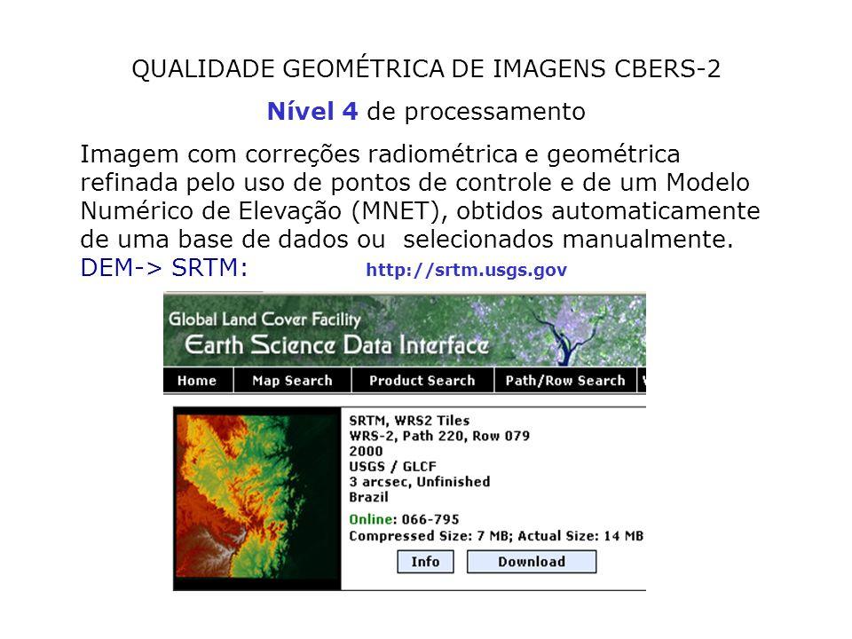 QUALIDADE GEOMÉTRICA DE IMAGENS CBERS-2 Nível 4 de processamento Imagem com correções radiométrica e geométrica refinada pelo uso de pontos de control