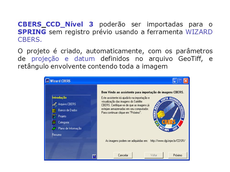 CBERS_CCD_Nível 3 poderão ser importadas para o SPRING sem registro prévio usando a ferramenta WIZARD CBERS. O projeto é criado, automaticamente, com
