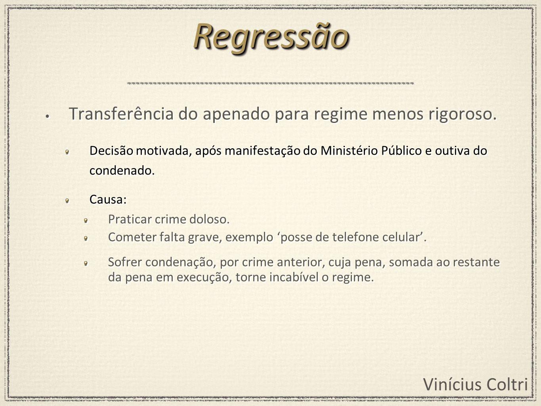 Vinícius Coltri Transferência do apenado para regime menos rigoroso. Decisão motivada, após manifestação do Ministério Público e outiva do condenado.