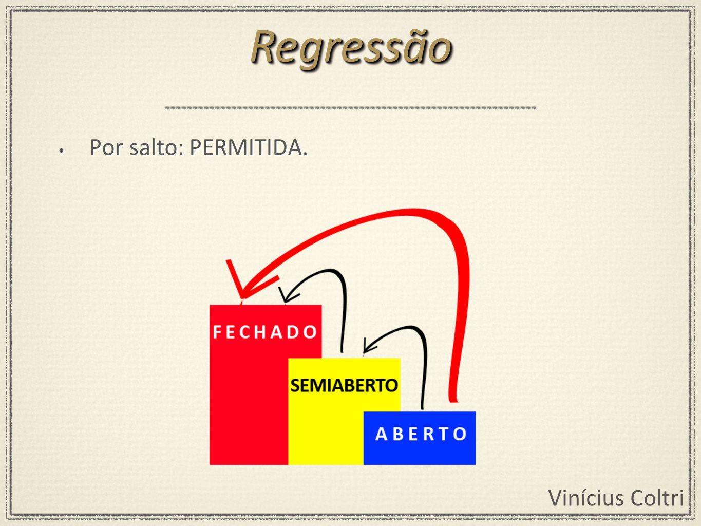 Vinícius Coltri Por salto: PERMITIDA. RegressãoRegressão
