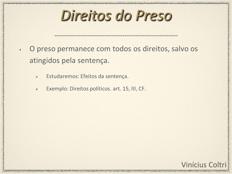 Vinícius Coltri O preso permanece com todos os direitos, salvo os atingidos pela sentença. Estudaremos: Efeitos da sentença. Exemplo: Direitos polític