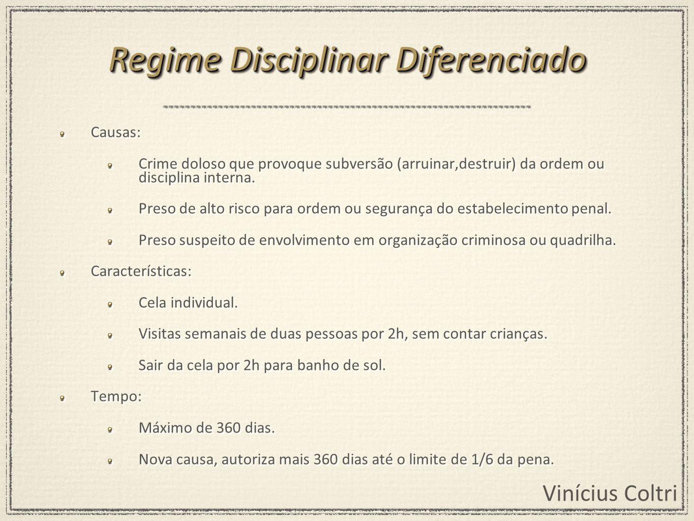 Vinícius Coltri Causas: Crime doloso que provoque subversão (arruinar,destruir) da ordem ou disciplina interna. Preso de alto risco para ordem ou segu