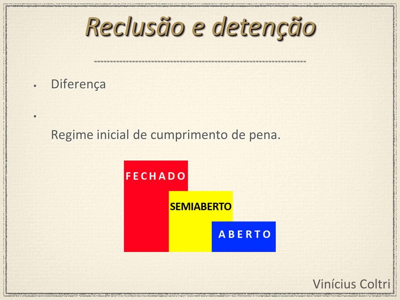 Vinícius Coltri Diferença Regime inicial de cumprimento de pena. Diferença Regime inicial de cumprimento de pena. Reclusão e detenção