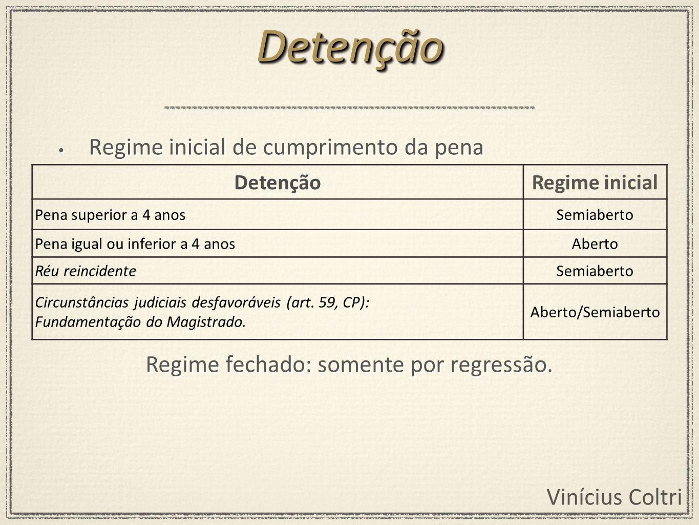 Vinícius Coltri Regime inicial de cumprimento da pena DetençãoDetenção DetençãoRegime inicial Pena superior a 4 anosSemiaberto Pena igual ou inferior
