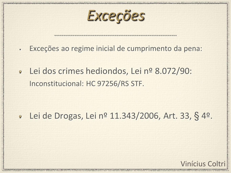 Vinícius Coltri Exceções ao regime inicial de cumprimento da pena: Lei dos crimes hediondos, Lei nº 8.072/90: Inconstitucional: HC 97256/RS STF. Lei d