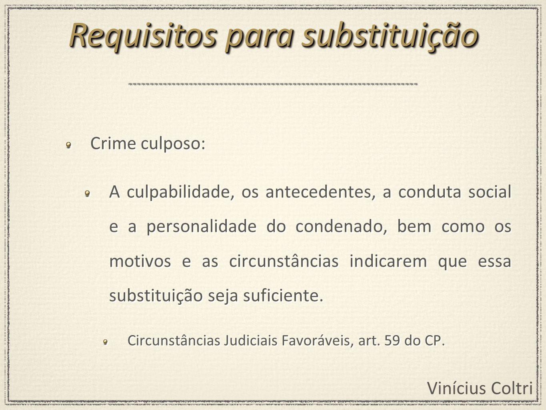 Vinícius Coltri Crime culposo: A culpabilidade, os antecedentes, a conduta social e a personalidade do condenado, bem como os motivos e as circunstânc