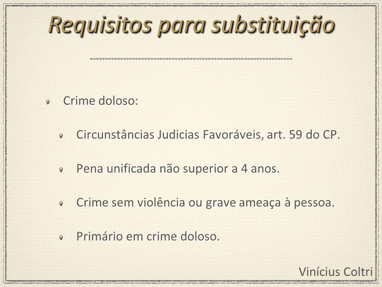 Vinícius Coltri Crime doloso: Circunstâncias Judicias Favoráveis, art. 59 do CP. Pena unificada não superior a 4 anos. Crime sem violência ou grave am