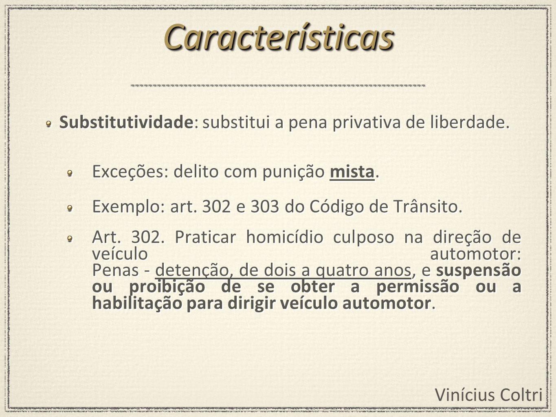 Vinícius Coltri Substitutividade: substitui a pena privativa de liberdade.