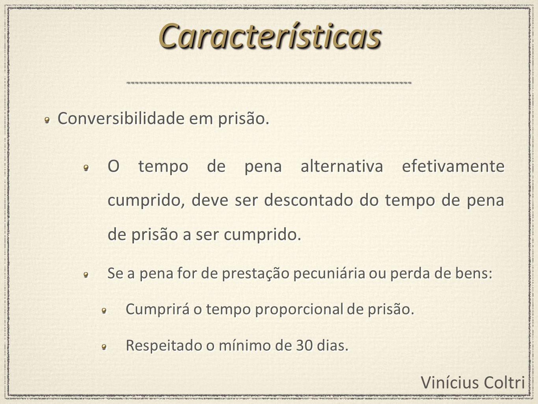 Vinícius Coltri Mesmo tempo da prisão que substituiu (regra).