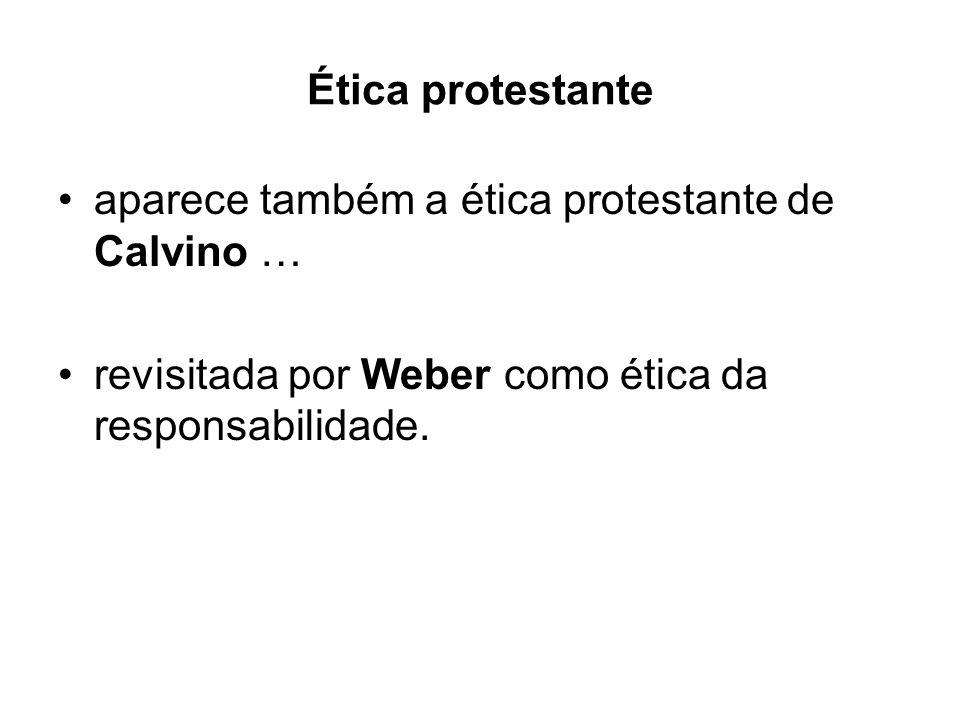 Ética protestante aparece também a ética protestante de Calvino … revisitada por Weber como ética da responsabilidade.