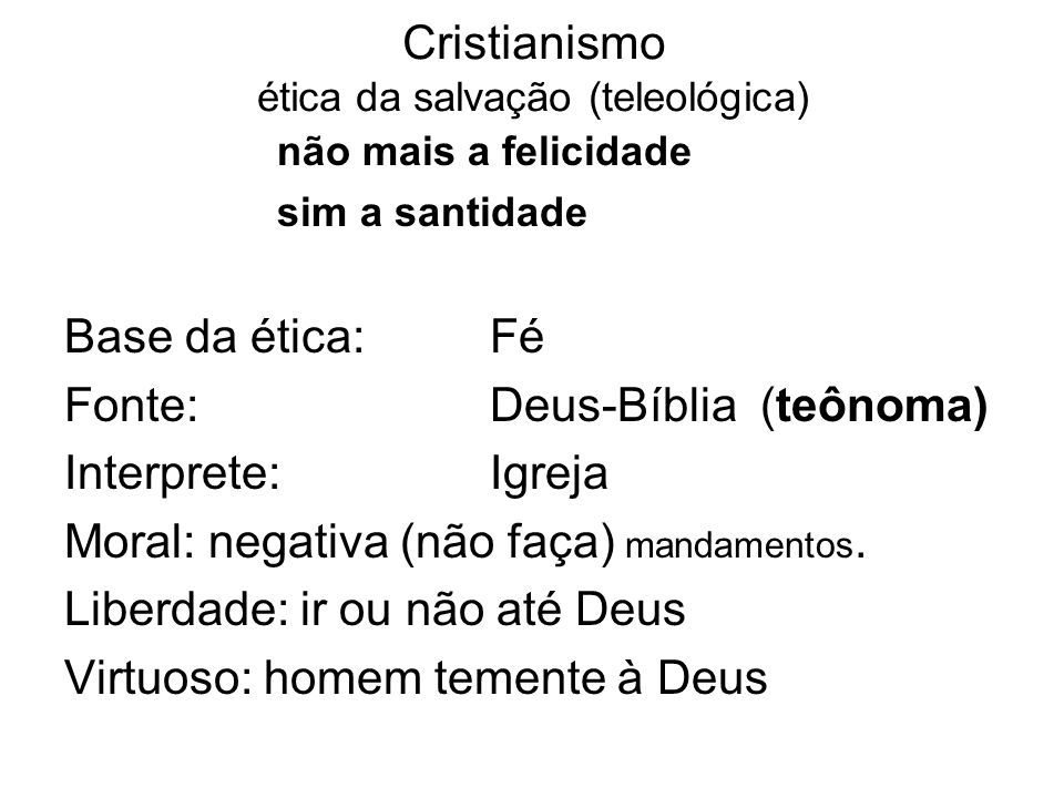 Cristianismo ética da salvação (teleológica) não mais a felicidade sim a santidade Base da ética: Fé Fonte: Deus-Bíblia (teônoma) Interprete: Igreja M