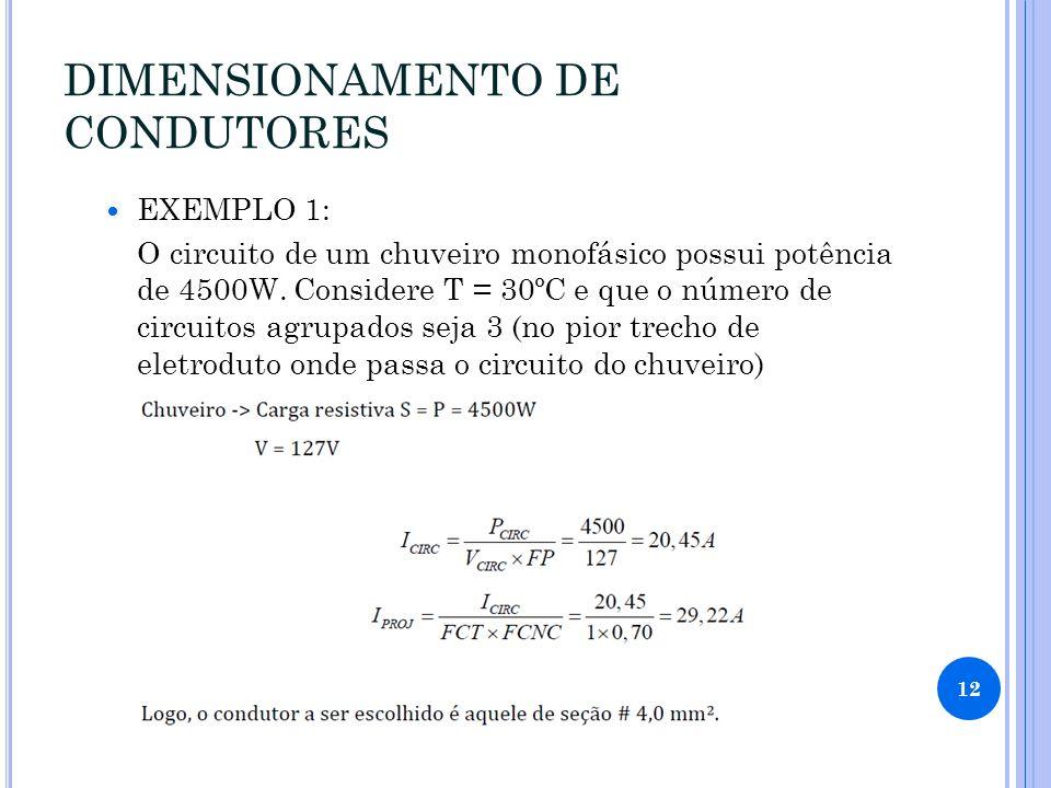 DIMENSIONAMENTO DE CONDUTORES EXEMPLO 1: O circuito de um chuveiro monofásico possui potência de 4500W.