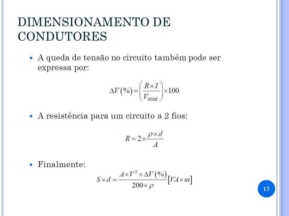 DIMENSIONAMENTO DE CONDUTORES A queda de tensão no circuito também pode ser expressa por: A resistência para um circuito a 2 fios: Finalmente: 17