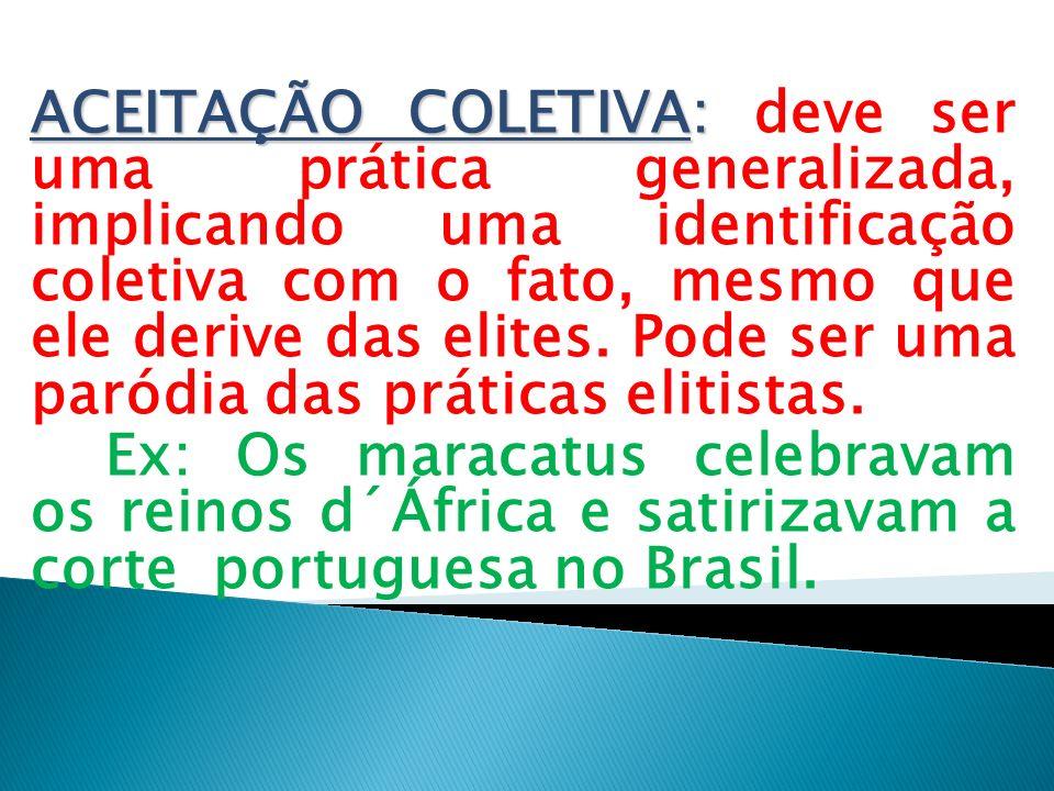 ACEITAÇÃO COLETIVA: ACEITAÇÃO COLETIVA: deve ser uma prática generalizada, implicando uma identificação coletiva com o fato, mesmo que ele derive das