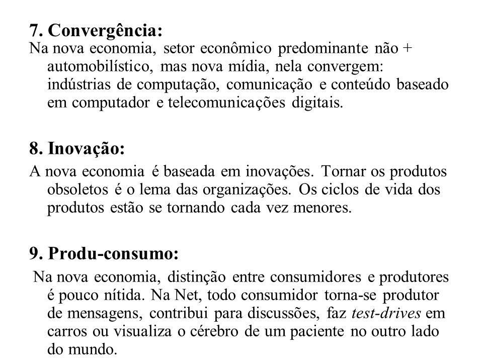 7. Convergência: Na nova economia, setor econômico predominante não + automobilístico, mas nova mídia, nela convergem: indústrias de computação, comun
