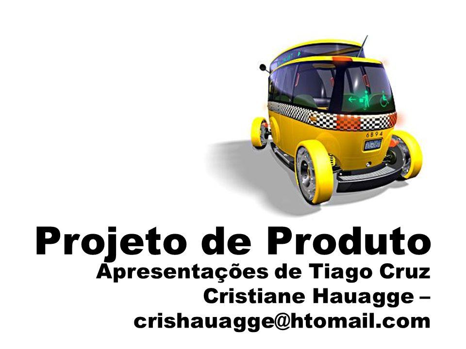 Projeto de Produto Apresentações de Tiago Cruz Cristiane Hauagge – crishauagge@htomail.com
