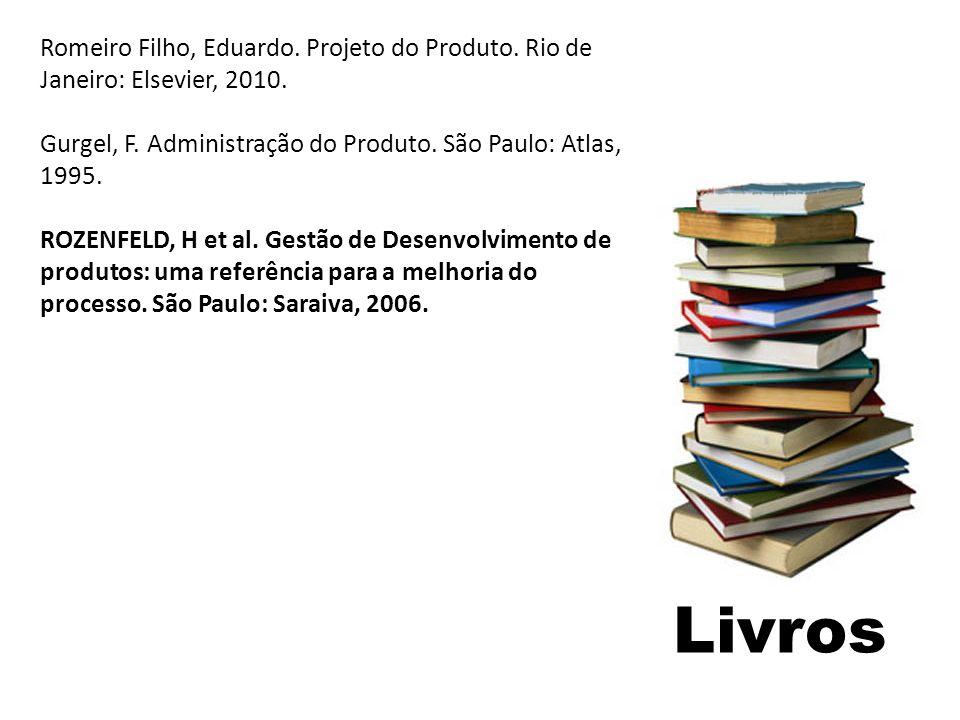Livros Romeiro Filho, Eduardo. Projeto do Produto. Rio de Janeiro: Elsevier, 2010. Gurgel, F. Administração do Produto. São Paulo: Atlas, 1995. ROZENF