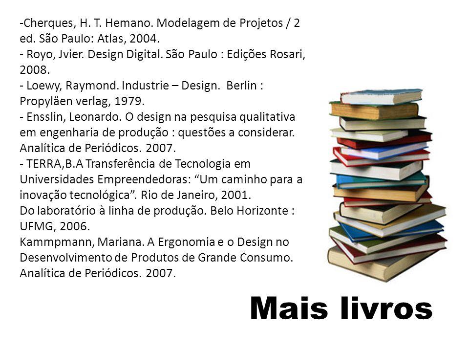 Mais livros -Cherques, H. T. Hemano. Modelagem de Projetos / 2 ed. São Paulo: Atlas, 2004. - Royo, Jvier. Design Digital. São Paulo : Edições Rosari,
