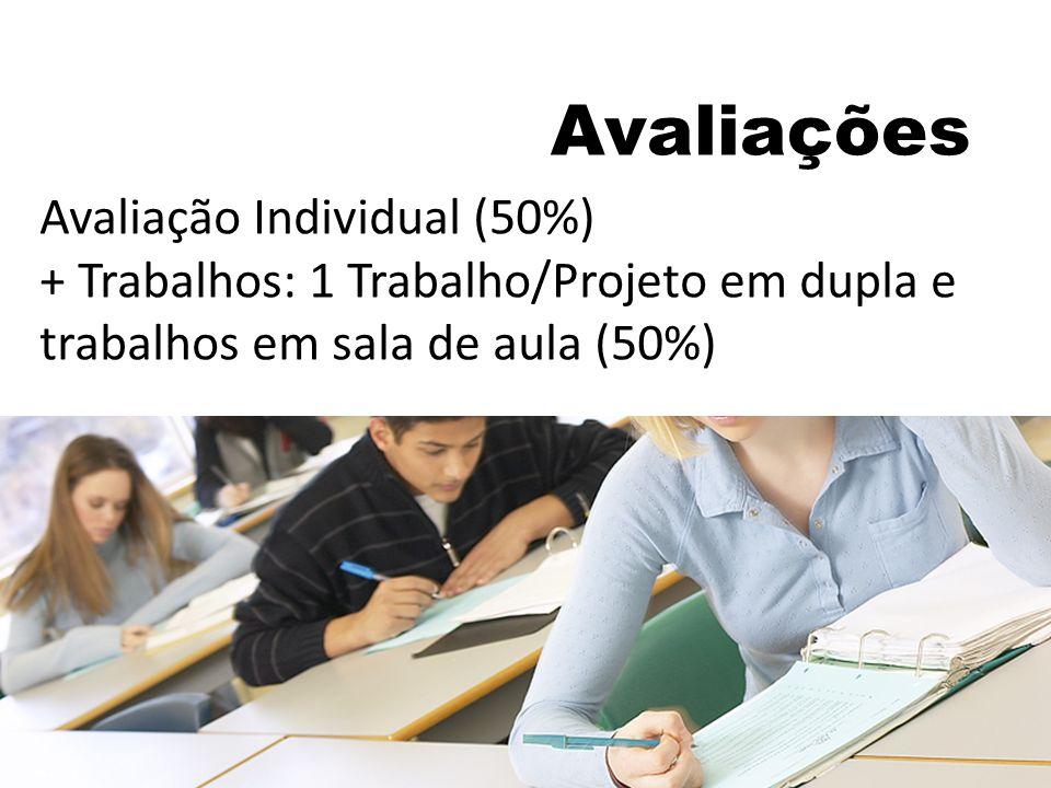 Avaliações Avaliação Individual (50%) + Trabalhos: 1 Trabalho/Projeto em dupla e trabalhos em sala de aula (50%)