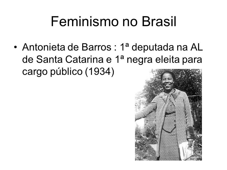 Feminismo no Brasil Antonieta de Barros : 1ª deputada na AL de Santa Catarina e 1ª negra eleita para cargo público (1934)