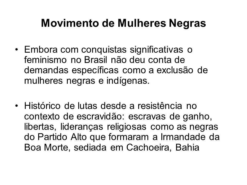 Movimento de Mulheres Negras Embora com conquistas significativas o feminismo no Brasil não deu conta de demandas específicas como a exclusão de mulheres negras e indígenas.