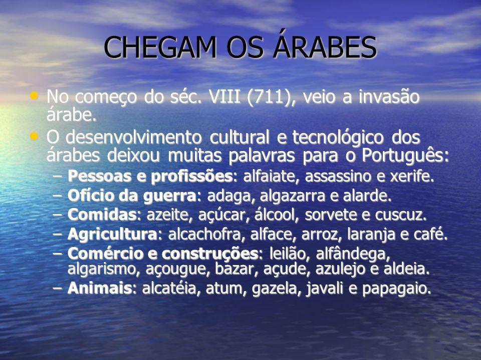 CHEGAM OS ÁRABES No começo do séc. VIII (711), veio a invasão árabe. No começo do séc. VIII (711), veio a invasão árabe. O desenvolvimento cultural e