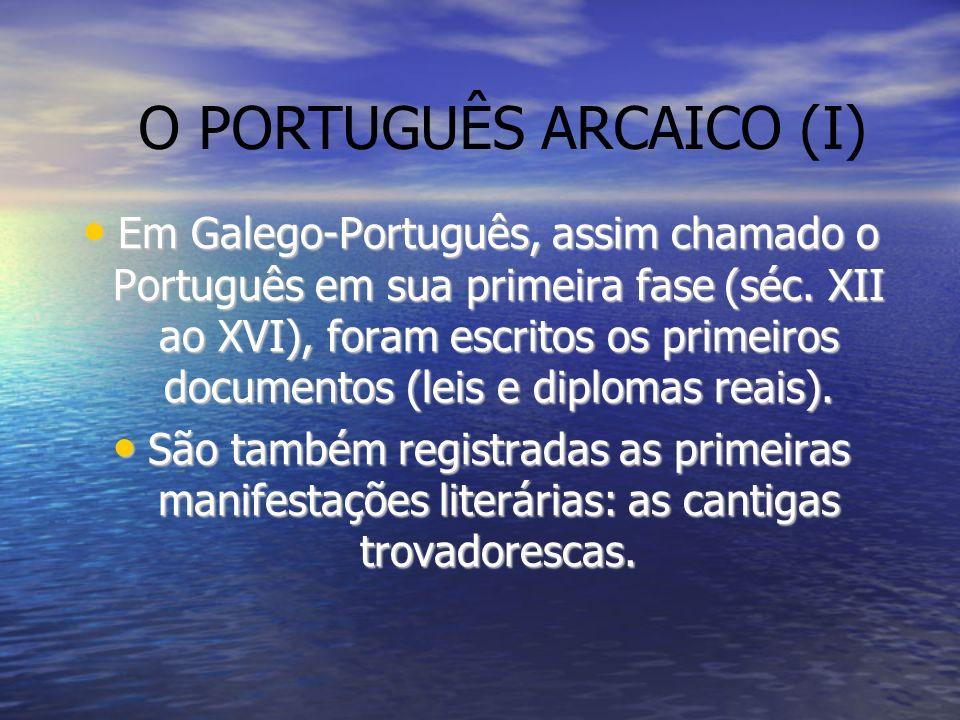 Em Galego-Português, assim chamado o Português em sua primeira fase (séc. XII ao XVI), foram escritos os primeiros documentos (leis e diplomas reais).