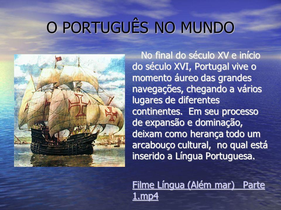 O PORTUGUÊS NO MUNDO No final do século XV e início do século XVI, Portugal vive o momento áureo das grandes navegações, chegando a vários lugares de