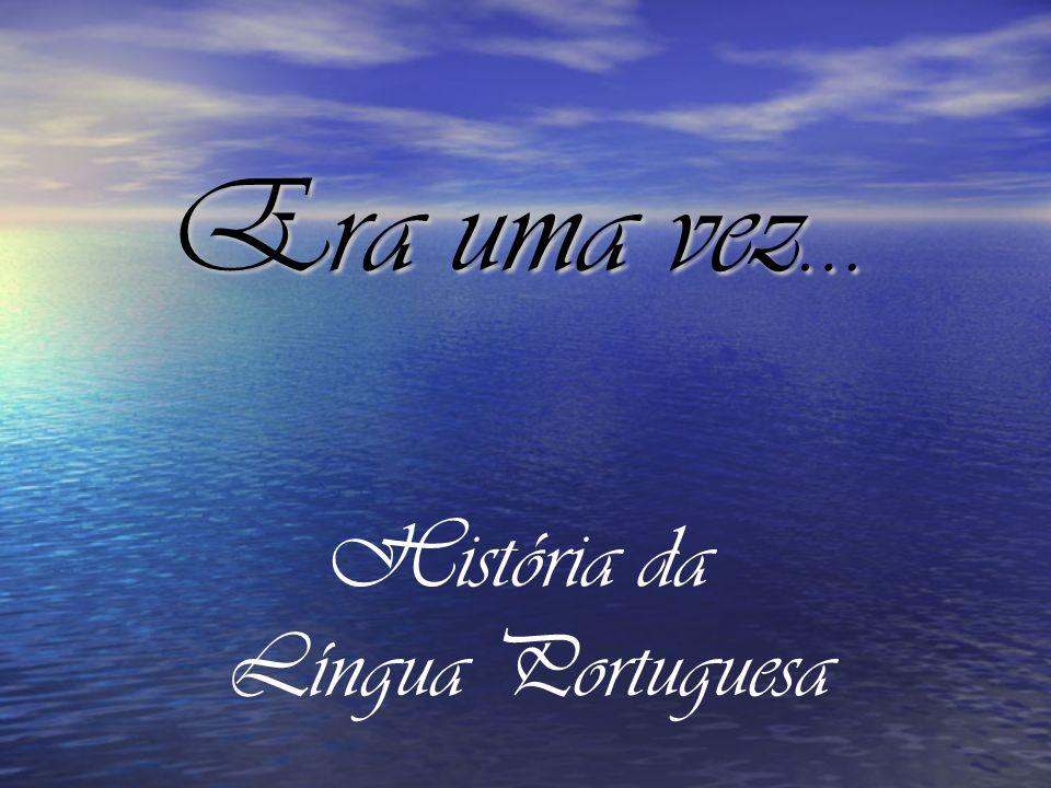 Como, onde e quando nasceu a Língua Portuguesa.Como, onde e quando nasceu a Língua Portuguesa.