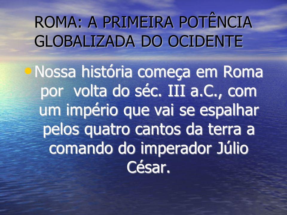 INVASÕES ROMANAS Muitos séculos antes do Descobrimento do Brasil, o Império Romano havia conquistado vastos territórios da atual Europa.