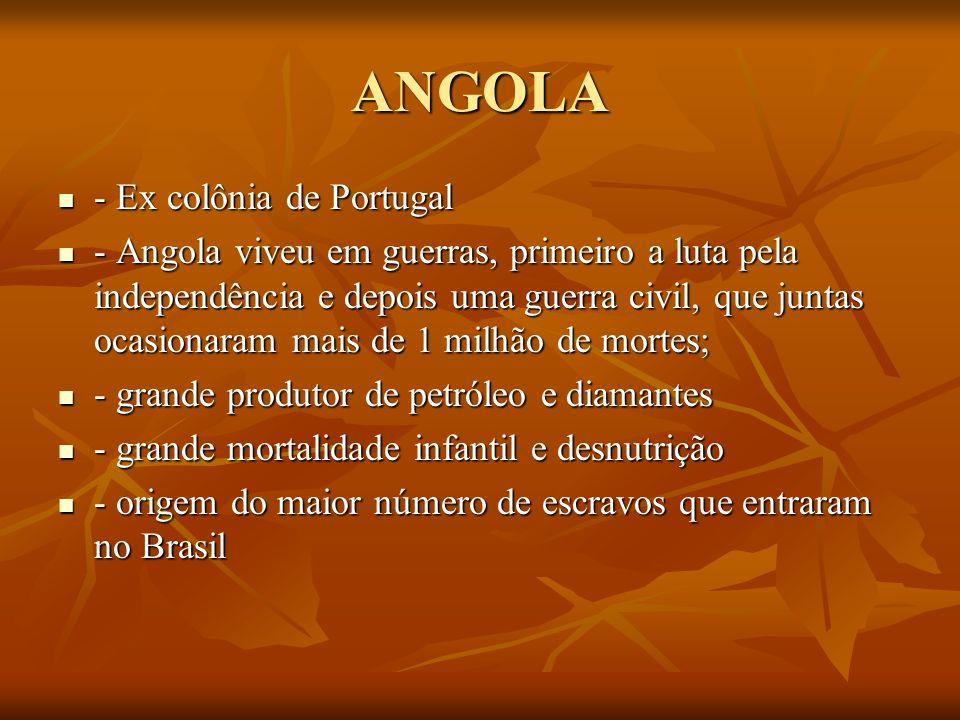 ANGOLA - Ex colônia de Portugal - Ex colônia de Portugal - Angola viveu em guerras, primeiro a luta pela independência e depois uma guerra civil, que